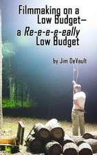 Filmmaking on a Low Budget-- A Re-E-E-E-Eally Low Budget