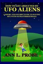 How to Get Abducted by UFO Aliens