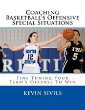 Coaching Basketball's Offensive Special Situations:  Fine Tuning Your Team's Offense to Win