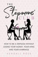 The Stepmoms' Club: How to Be a Stepmom Without Losing Your Money, Your Mind, and Your Marriage
