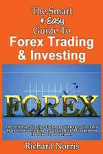 The Smart & Easy Guide to Forex Trading & Investing