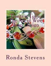Twists N Turns the Art of Wire Wrap Design