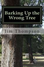 Barking Up the Wrong Tree:  50 Common Mistakes You Won't Know You're Making and How to Avoid Them