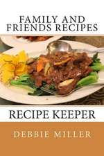 Family and Friends Recipes