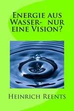 Energie Aus Wasser- Eine Vision?