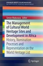 The Management Of Cultural World Heritage Sites and Development In Africa: History, nomination processes and representation on the World Heritage List