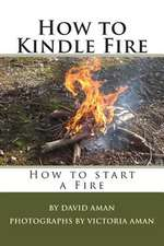 How to Kindle Fire (How to Start a Fire)