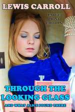 Through the Looking Glass and What Alice Found There - Large Print Edition