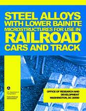 Steel Alloys with Lower Bainite Microstructures for Use in Railroad Cars and Track