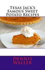 Texas Jack's Famous Sweet Potato Recipes