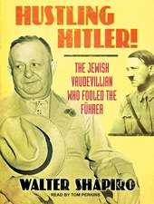 Hustling Hitler:  The Jewish Vaudevillian Who Fooled the Fuhrer