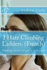 I Hate Climbing Ladders. (French)