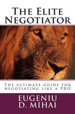 The Elite Negotiator: The Ultimate Guide to Negotiating Like a Pro