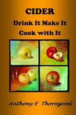 Cider Drink It Make It Cook with It