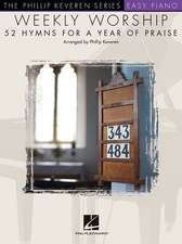 Weekly Worship - 52 Hymns for a Year of Praise:  Phillip Keveren Series