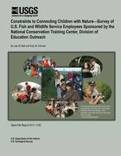 Constraints to Connecting Children with Nature?survey of U.S. Fish and Wildlife Service Employees Sponsored by the National Conservation Training Cent