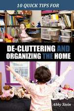 10 Quick Tips for de-Cluttering and Organizing the Home