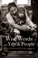Wise Words of the Yup'ik People: We Talk to You because We Love You, New Edition