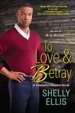 To Love & Betray: A Chesterton Scandal Novel
