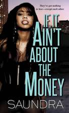If It Ain't About The Money: If It Ain't About the Money #1