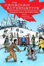 The Canadian Alternative: Cartoonists, Comics, and Graphic Novels