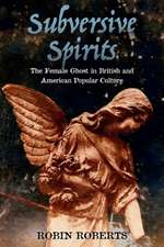 Subversive Spirits: The Female Ghost in British and American Popular Culture