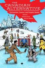 Canadian Alternative: Cartoonists, Comics, and Graphic Novels