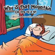 Why Is That Mountain on Top of the Y?: And Other Interesting Questions