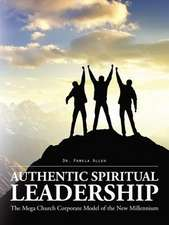 Authentic Spiritual Leadership: The Mega Church Corporate Model of the New Millennium