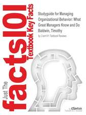 Studyguide for Managing Organizational Behavior:  What Great Managers Know and Do by Baldwin, Timothy, ISBN 9780077630751
