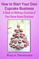 How to Start Your Own Cupcake Business