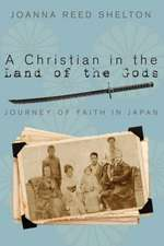 A Christian in the Land of the Gods:  Journey of Faith in Japan