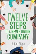 Twelve Steps to a Never Union Company
