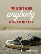 I Wouldn't Want Anybody to Walk in My Shoes