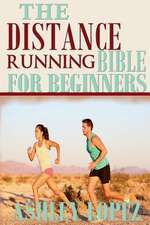 The Distance Running Bible for Beginners