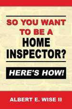 So You Want to Be a Home Inspector? Here's How!