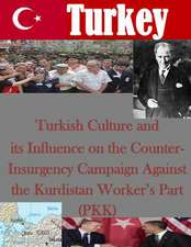 Turkish Culture and Its Influence on the Counter-Insurgency Campaign Against the Kurdistan Worker's Part (Pkk)