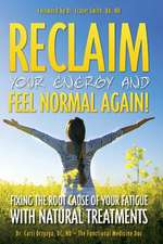 Reclaim Your Energy and Feel Normal Again! Fixing the Root Cause of Your Fatigue with Natural Treatments