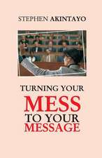 Turning Your Mess to Your Message
