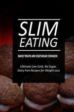 Slim Eating - Baked Treats and Vegetarian Cookbook
