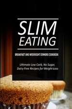 Slim Eating - Breakfast and Weeknight Dinners Cookbook