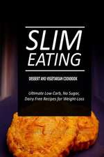 Slim Eating - Dessert and Vegetarian Cookbook