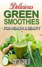 Delicious Green Smoothies for Health & Beauty