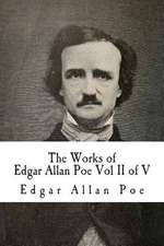 The Works of Edgar Allan Poe Vol II of V
