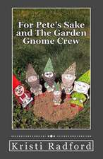 For Pete's Sake and the Garden Gnome Crew