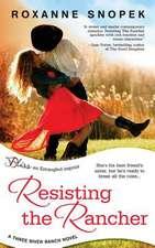 Resisting the Rancher (a Three River Ranch Novel)