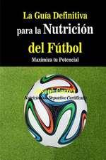 La Guia Definitiva Para La Nutricion del Futbol