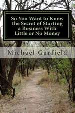 So You Want to Know the Secret of Starting a Business with Little or No Money