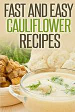 Fast and Easy Cauliflower Recipes
