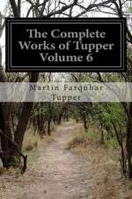 The Complete Works of Tupper Volume 6